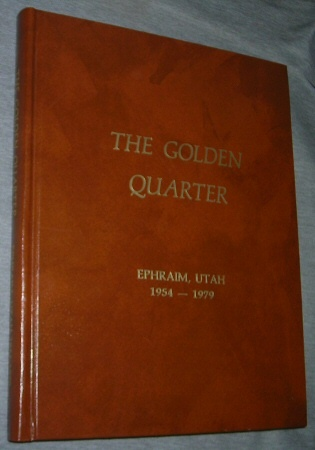 The Golden Quarter: Ephraim Utah 1954-1979 -  Continuing Ephraims First 100 Years