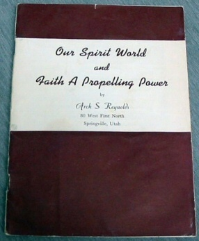Our Spirit World and Faith a Propelling Power, Reynolds, Arch S.