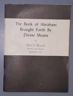 THE BOOK OF ABRAHAM BROUGHT FORTH BY DIVINE MEANS, Reynolds, Arch S.