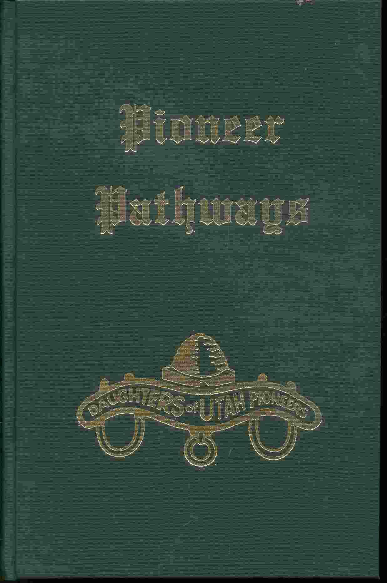PIONEER PATHWAYS - VOL 1, Daughters Of Utah Pioneers