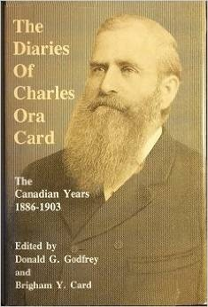 THE DIARIES OF CHARLES ORA CARD The Canadian Years 1886- 1903, Godfrey, Donald G. & Card, Brigham Y. (editors)