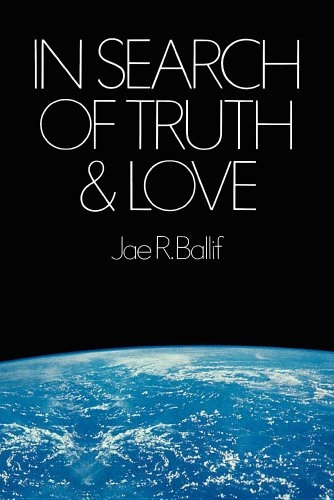 IN SEARCH OF TRUTH and LOVE, Ballif, Jae R.