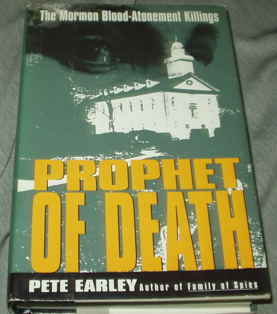 PROPHET OF DEATH The Mormon Blood-Atonement Killings, Early, Pete