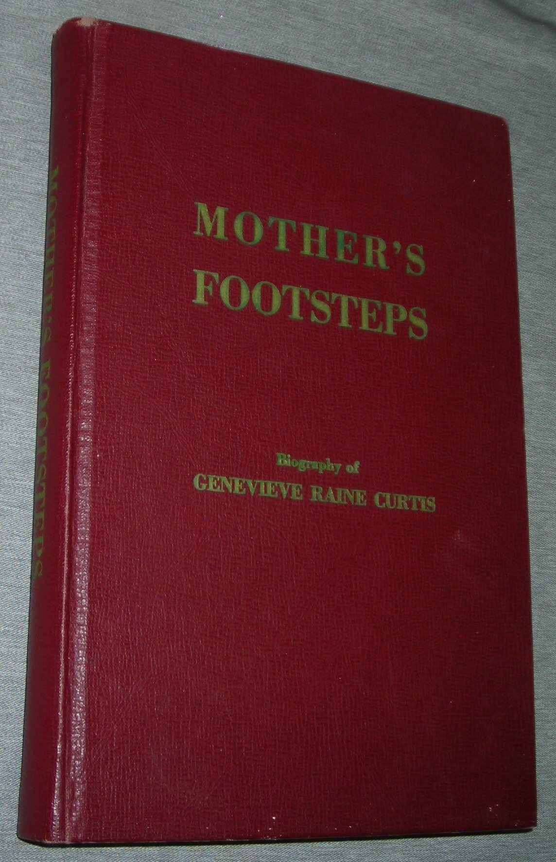 MOTHER'S FOOTSTEPS - Biography of Genevieve Raine Curtis, Curtis, Dr. Lindsey R. (compiler)