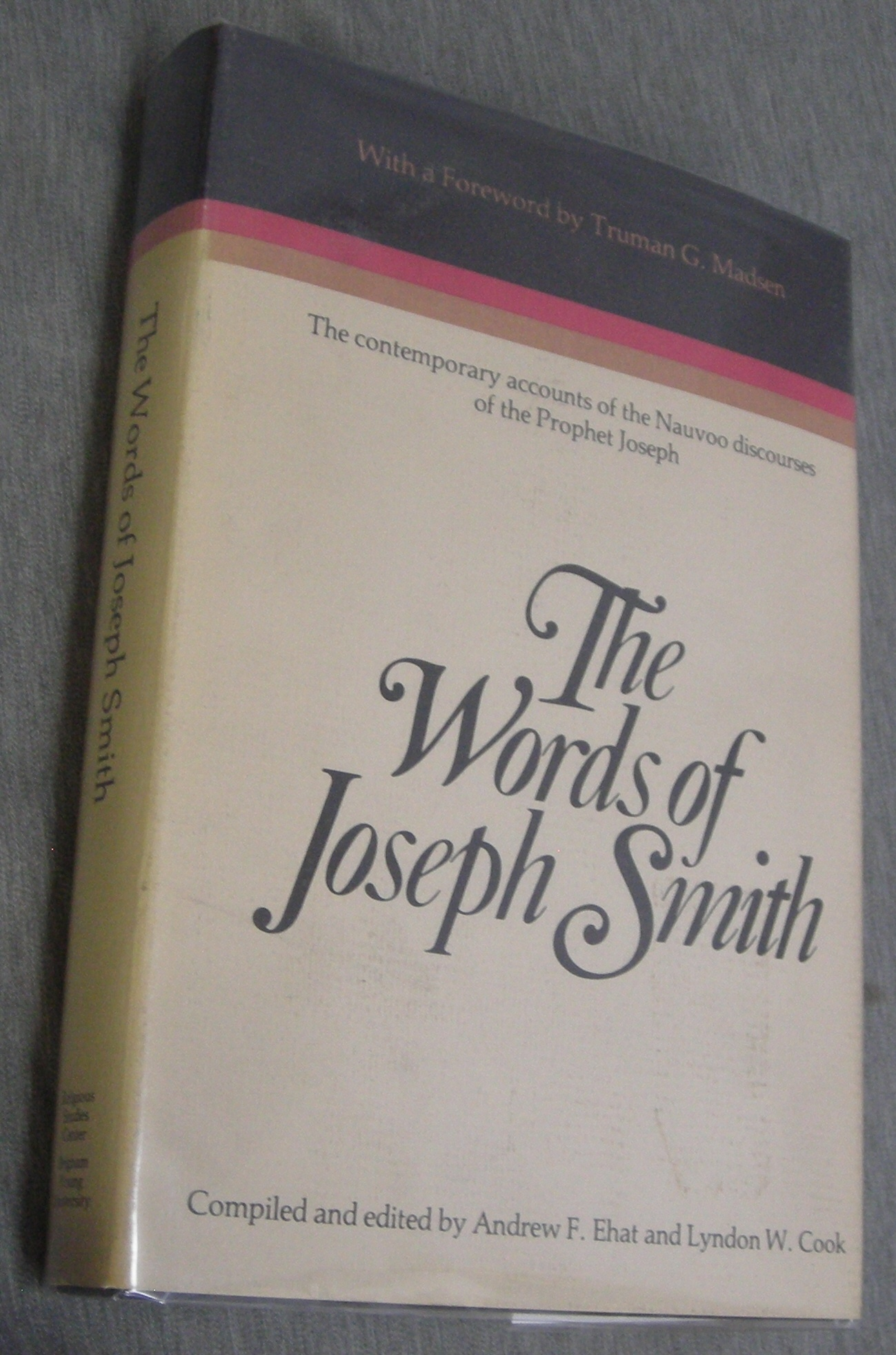 The Words of Joseph Smith - the Contemporary Accounts of the Nauvoo Discourses of the Prophet Joseph, Ehat, Andrew F. & Cook, Lyndon W. (Editors)
