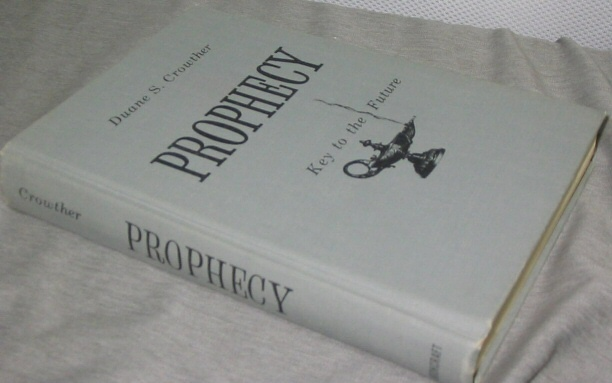 Prophecy: Key To The Future, Crowther, Duane S