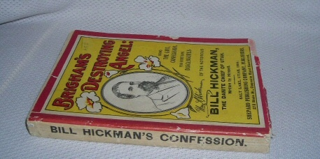 Brigham's Destroying Angel - Being the Life Confession and Startling Disclosures on the Notorious Bill Hickman the Danite Chief of Utah, Hickman, Bill