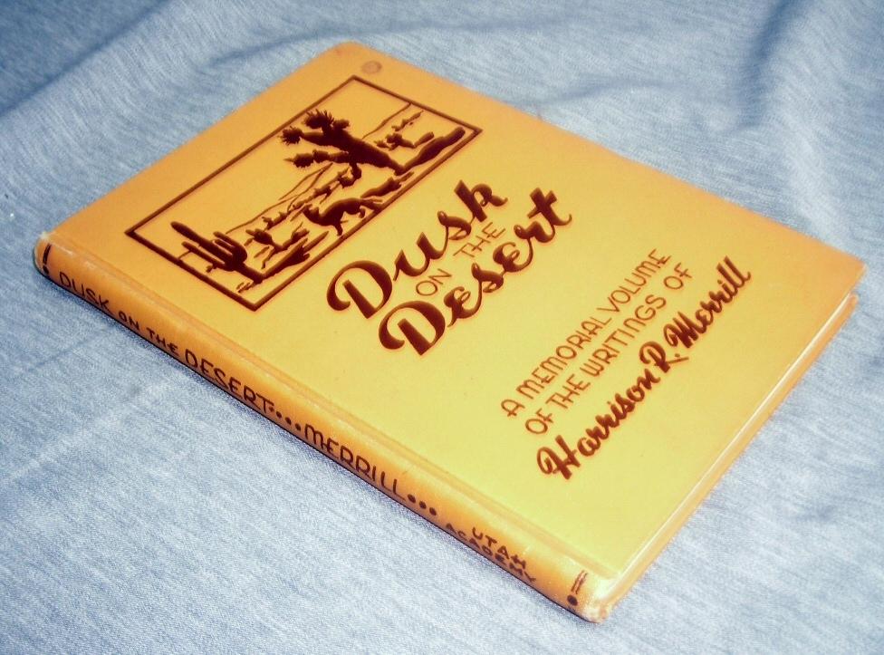 DUSK ON THE DESERT - A Memorial Volume of the Writings of Harrison R. Merrill., Merrill, Harrison R.