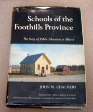 SCHOOLS OF THE FOOTHILLS PROVINCE: The Story of Public Education in Alberta (Canada), Chalmers, John W.