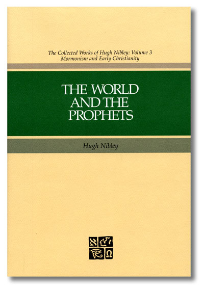 THE WORLD AND THE PROPHETS, Nibley, Hugh