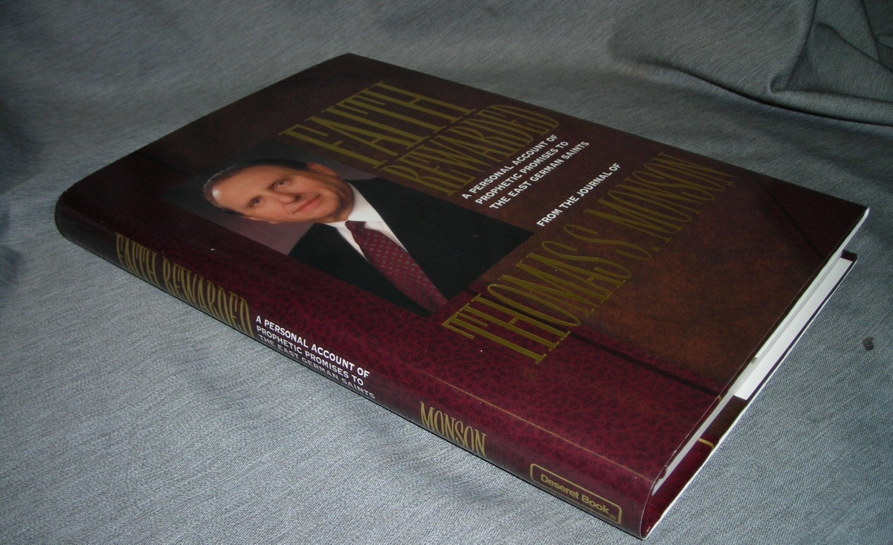 FAITH REWARDED : A PERSONAL ACCOUNT OF PROPHETIC PROMISES TO THE EAST GERMAN SAINTS, Monson, Thomas S.