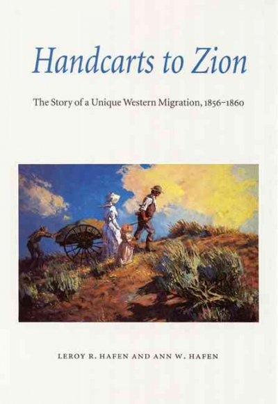 Handcarts to Zion - The Story of a Unique Western Migration 1850-1860, Hafen, Leroy Reuben and Hafen, Ann W.