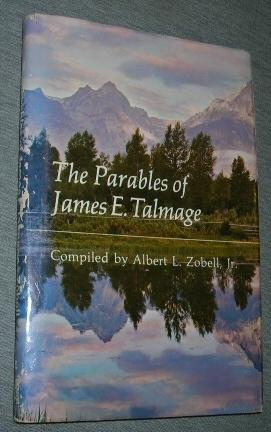 THE PARABLES OF JAMES E. TALMAGE, Talmage, Dr. James E.