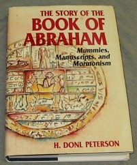 The Story of the Book of Abraham - Mummies, Manuscripts, and Mormonism Mummies, Manuscripts, & Mormonism, Peterson, H. Donl