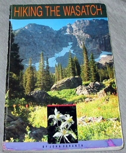 HIKING THE WASATCH - A Hiking and Natural History Guide to the Central Wasatch, Veranth, John