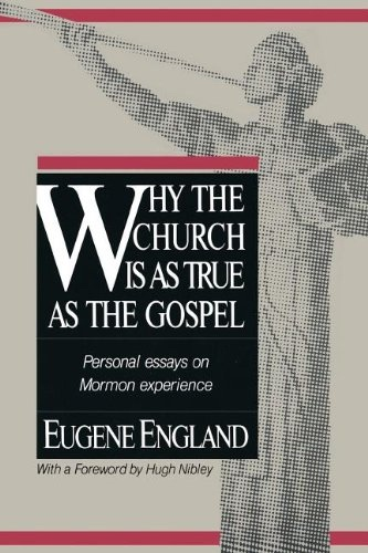 WHY THE CHURCH IS AS TRUE AS THE GOSPEL - Personal Essays on Mormon Experience, England, Eugene