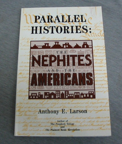 PARALLEL HISTORIES: THE NEPHITES AND THE AMERICANS, Larson, Anthony E.