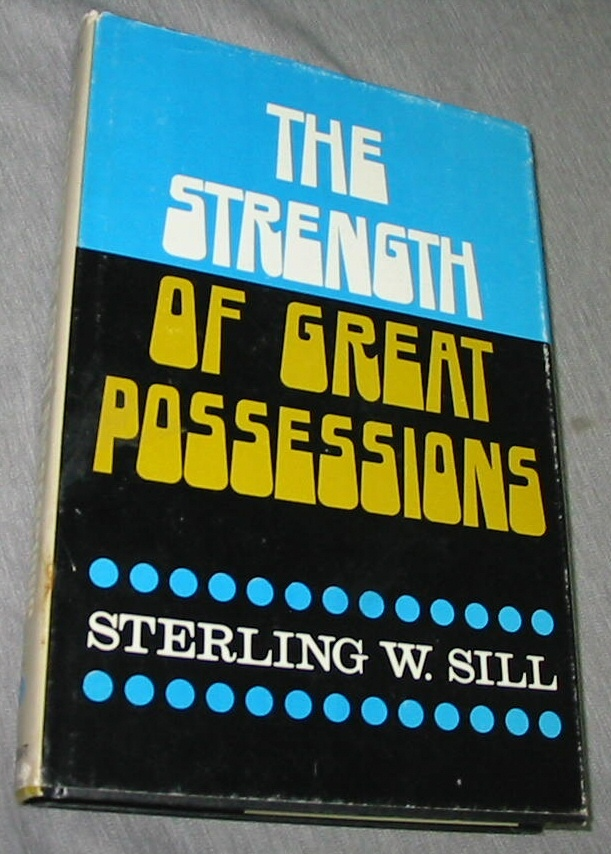 THE STRENGTH OF GREAT POSSESSIONS, Sill, Sterling W.