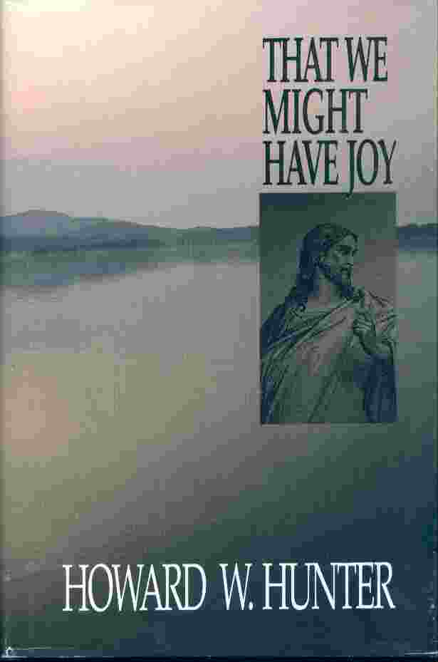 THAT WE MIGHT HAVE JOY, Hunter, Howard W.