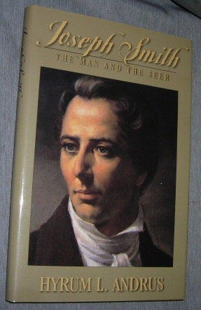 Joseph Smith - the Man and the Seer  (Tributes to the Prophet Joseph from Friend, Foe, and Acquaintances), Andrus, Hyrum L.