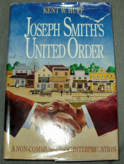 JOSEPH SMITH'S UNITED ORDER -  A Non-Communalistic Interpretation, Huff, Kent W.