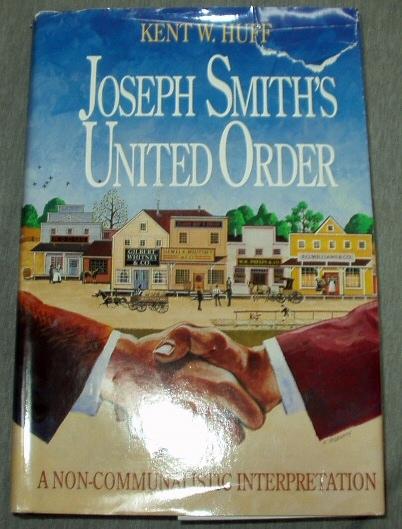 JOSEPH SMITH'S UNITED ORDER -  A Non-Communalistic Interpretation, Huff, Kent W.