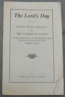 The Lord's Day - Reasons for the Observance by the Latter-Day Saints of the First Day of the Week As the Christian Sabbath or the Lord's Day