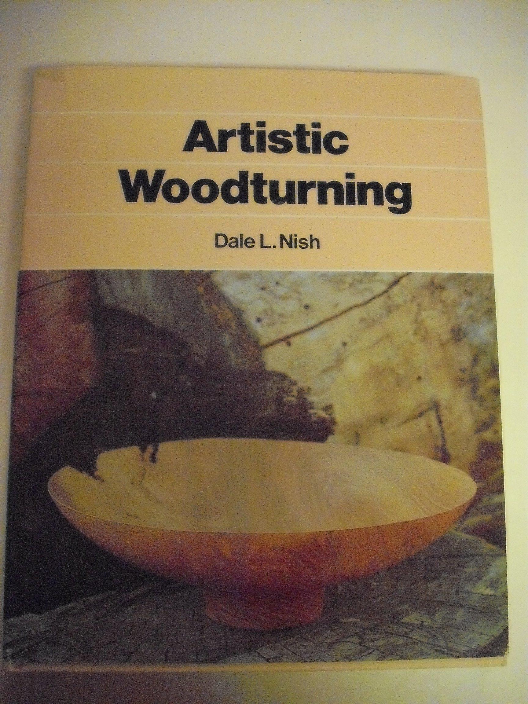 ARTISTIC WOODTURNING, Nish, Dale L
