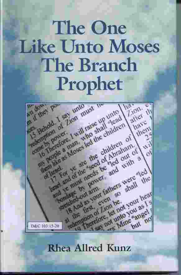 The One like Unto Moses - The Branch Prophet, Kunz, Rhea Allred