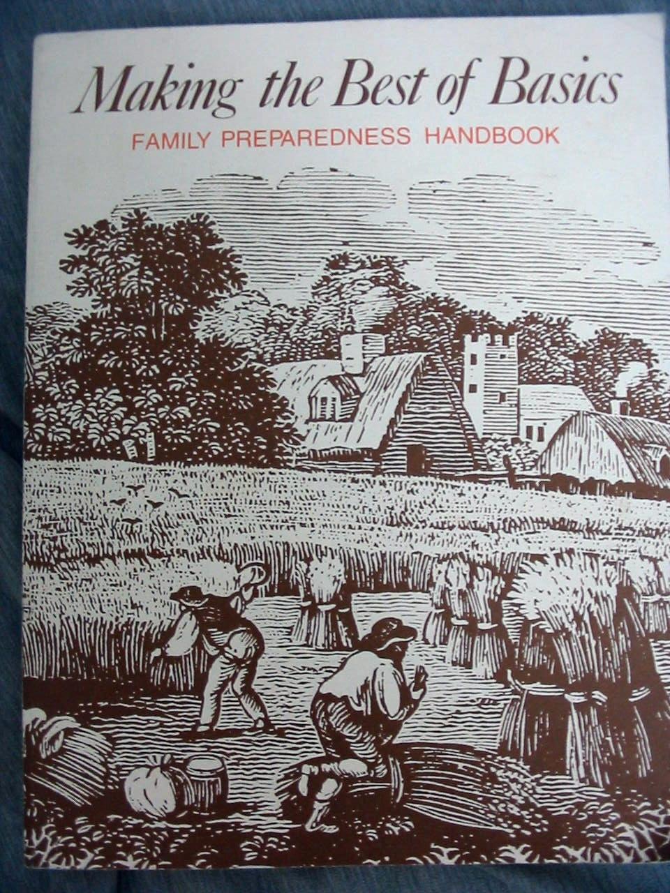 Making the Best of Basics - Family Preparedness Handbook Family Preparedness Handbook, Stevens, James Talmage
