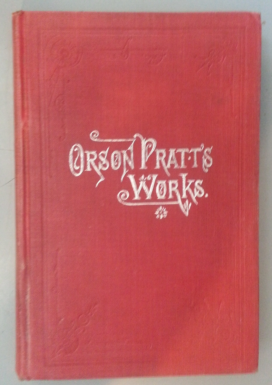 ORSON PRATT'S WORKS: ON THE DOCTRINES OF THE GOSPEL A Series of Pamphlets on the Doctrines of the Gospel, Pratt, Orson
