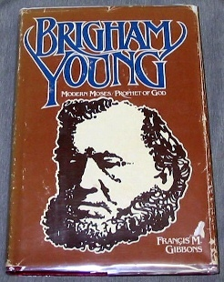 BRIGHAM YOUNG - Modern Moses - Prophet of God, Gibbons, Francis M