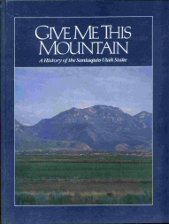 GIVE ME THIS MOUNTAIN - A History of the Santaquin Utah Stake, Santaquin Utah Stake