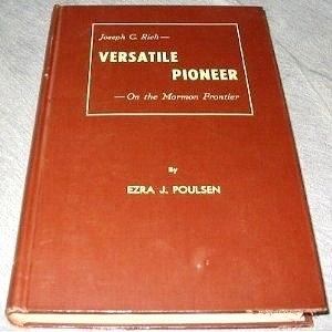 Joseph C. Rich, Versatile Pioneer on the Mormon Frontier: A story of achievement under difficulties, Poulsen, Ezra J.
