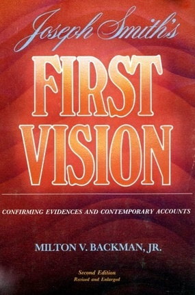 JOSEPH SMITH'S FIRST VISION -  Confirming Evidences and Contemporary Accounts, Backman, Milton V. , Jr.