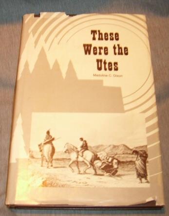 THESE WERE THE UTES, Dixon, Madoline C.