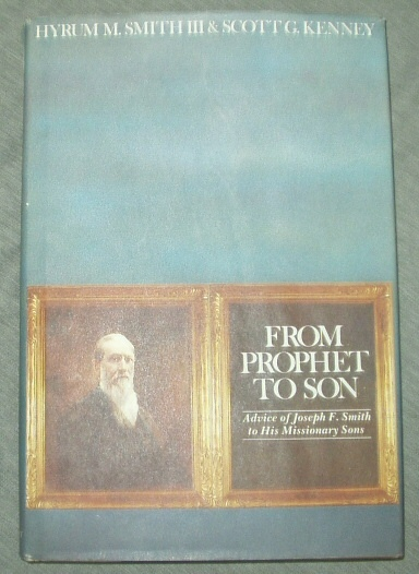 From prophet to son: Advice of Joseph F. Smith to his missionary sons, Smith, Hyrum M. & Kenney, Scott G.