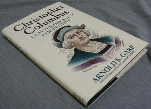 Christopher Columbus - a Latter-Day Saint Perspective, Garr, Arnold K.