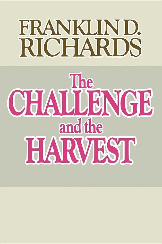 CHALLENGE AND THE HARVEST, Richards, Franklin D.