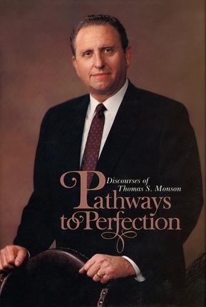 Pathways to Perfection Discourses of Thomas S. Monson, Monson, Thomas S.