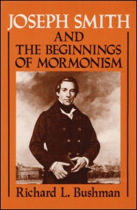 JOSEPH SMITH AND THE BEGINNINGS OF MORMONISM, Bushman, Richard L.