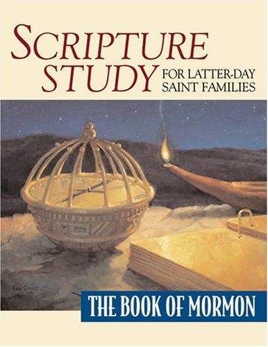 SCRIPTURE STUDY FOR LATTER-DAY SAINT FAMILIES - The Book of Mormon, Leavitt, Dennis H. ; Christensen, Richard O.