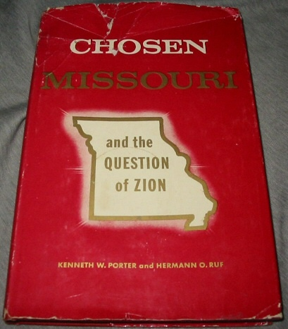 CHOSEN MISSOURI AND THE QUESTION OF ZION, Porter, Kenneth W. & Ruf, Hermann O.
