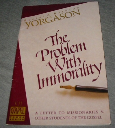 The Problem with Immorality - A Letter to Missionaries & Other Students of the Gospel, Yorgason, Blaine and Brenton