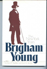 BRIGHAM YOUNG THE NEW YORK YEARS Charles Redd Monographs in Western History No. 14, Palmer, Richard F. & Karl D. Butler