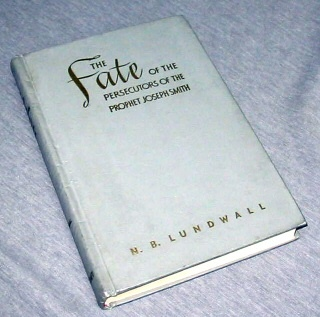 THE FATE OF THE PROSECUTORS OF THE PROPHET JOSEPH SMITH, Lundwall, N. B.