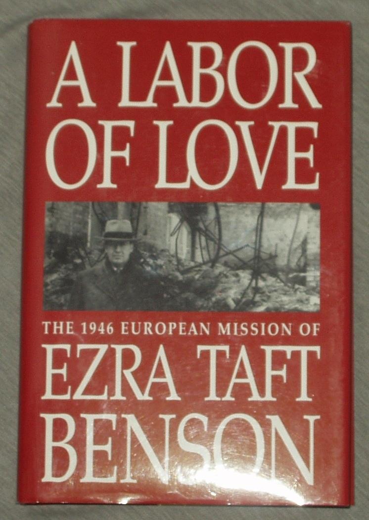 A LABOR OF LOVE - The 1946 European Mission of Ezra Taft Benson, Benson, Ezra Taft