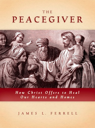 THE PEACEGIVER - How Christ Offers to Heal Our Hearts and Homes, Ferrell, James L.