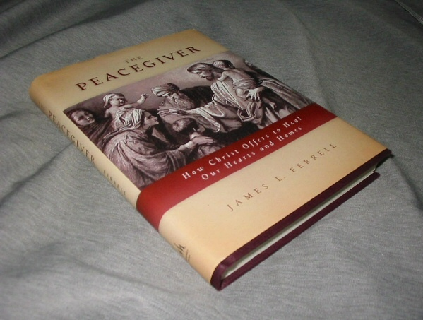 THE PEACEGIVER How Christ Offers to Heal Our Hearts and Homes, Ferrell, James L.