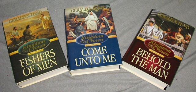 THE KINGDOM and the CROWN - 3 Vol. Set -  Fishers of Men, Come Unto Me, & Behold the Man, Lund, Gerald N.